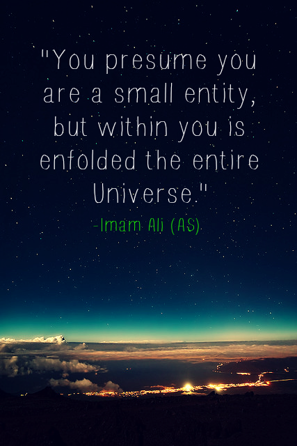 You presume you are a small entity, but within you is enfolded the entire Universe.