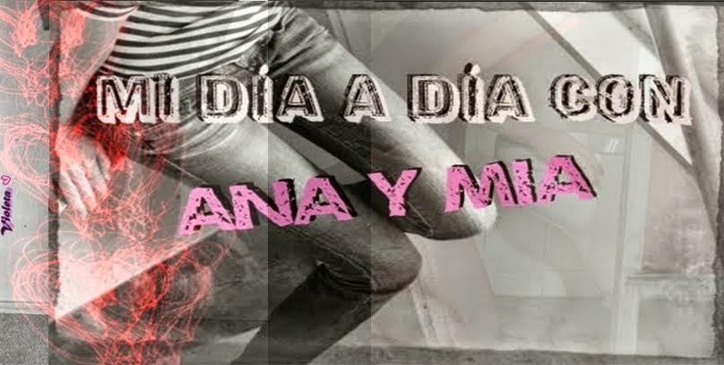 Mi dia a dia con Ana y Mia