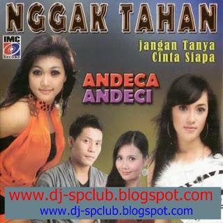 Dangdut Original Nggak Tahan Full Album Andeca Andeci