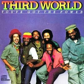 Third World. You´ve got the Power