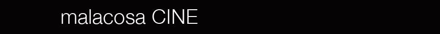 malacosa CINE