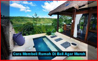 Cara Membeli Rumah Di Bali Agar Murah