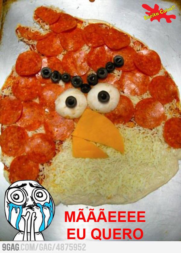 angry birds, pizza, eu quero, eeeita coisa