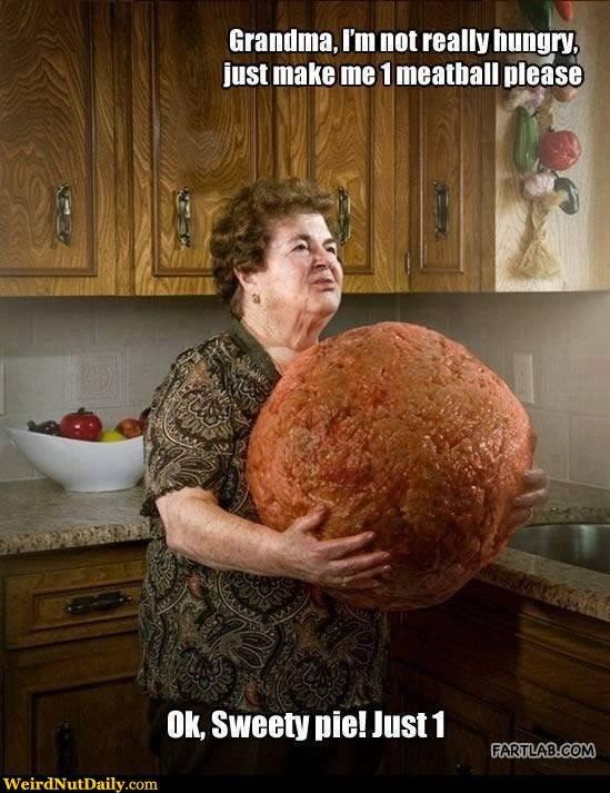 Grandma I M Not Really Hungry Just Make Me 1 Meatball