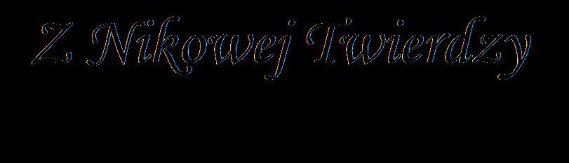 Z Nikowej Twierdzy - rysowanie gadanie i inne