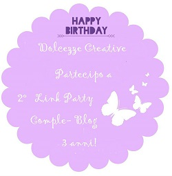http://dolcezzecreative.blogspot.it/2015/10/2-link-party-comple-blog-3-anni.html