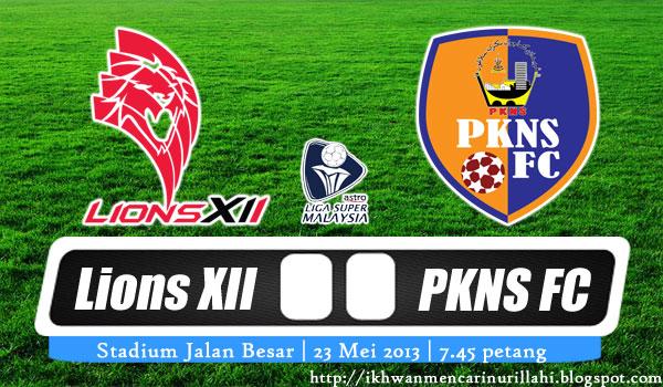 Keputusan Lions XII vs PKNS 23 Mei 2013 - Liga Super 2013