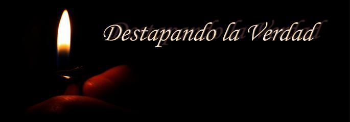 DESTAPANDO LA VERDAD