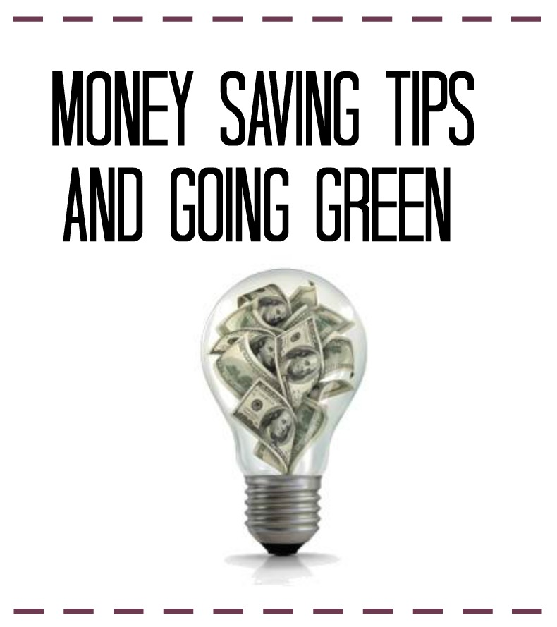 Money Saving Tips and Going Green