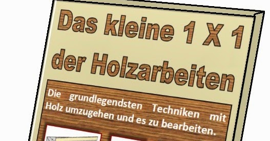 ratgeber holz neu gratis ebook das kleine 1x1 der holzarbeiten. Black Bedroom Furniture Sets. Home Design Ideas