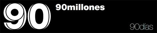 90 millones en 90 días