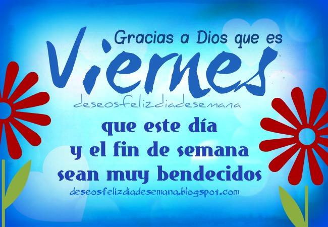 Feliz Viernes y Fin de Semana Bendecidos. Imágenes cristianas buenos deseos del viernes, fin semana, tarjetas para facebook, saludos amigos.
