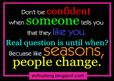 Don't be confident when someone tells you that they like you.