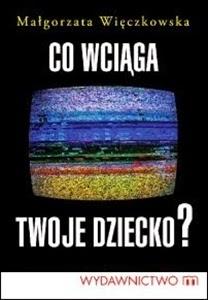 http://www.mwydawnictwo.pl/p/956/co-wci%C4%85ga-twoje-dziecko