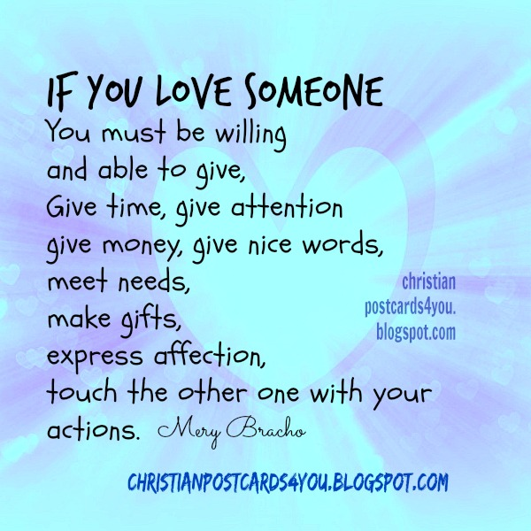 Meaning of love someone, give, show your love giving, free nice christian quotes about love, free cards for husband, wife, girlfriend, family, friends. Poem by Mery Bracho