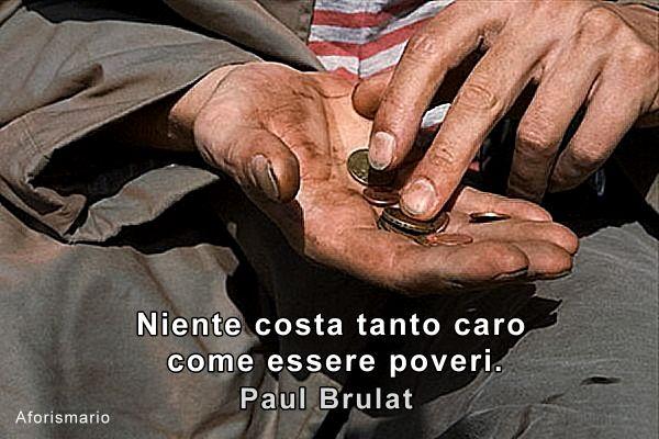 Conosciuto Aforismario®: Povertà e Miseria - Frasi e proverbi sui Poveri OT57