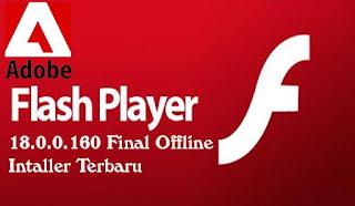 Adobe Flash Player 18.0.0.160 Final Offline Intaller Terbaru