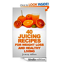 FREE: 40 Juicing Recipes For Weight Loss and Healthy Living by Jenny Allan 9 reviews