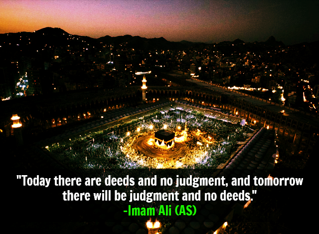 Today there are deeds and no judgment, and tomorrow there will be judgment and no deeds.