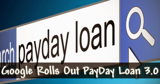 Google rolls out Payday Loan 3.0