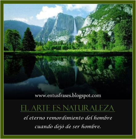 Frases - Entusfrases : El arte es naturaleza