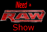 iNeed a Raw Show