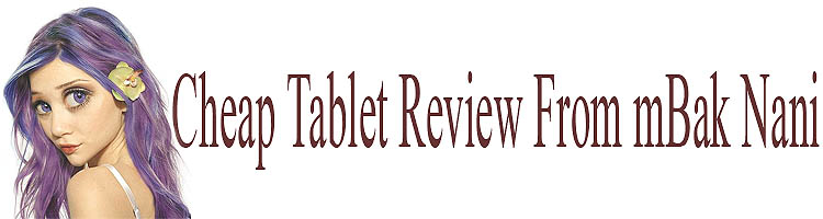 Cheap Tablet Review From mBak Nani