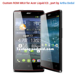 Custom Rom MIUI for Acer Liquid E3 Terbaru