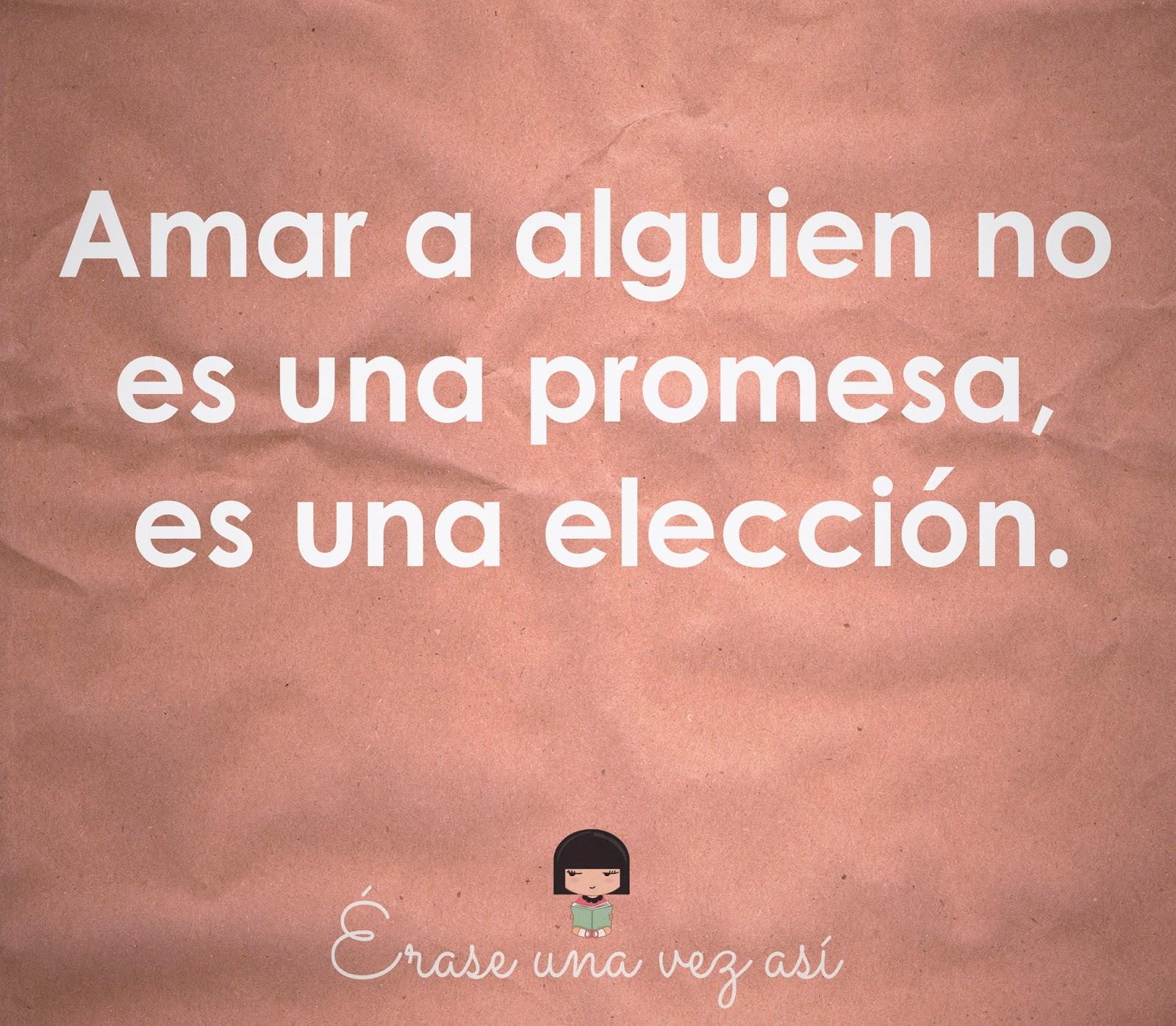 amar a alguien no es una promesa es una eleccion, frases de amor