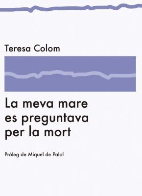 La meva mare es preguntava per la mort (Teresa Colom)