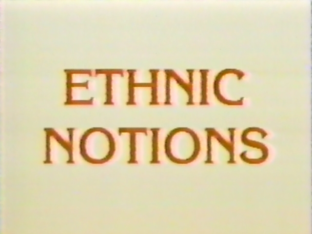 ethnic notions Ethnic notions release in 1986 before the pervasiveness of documentaries on tv, this biting expose was largely unnoticed outside the academic community.