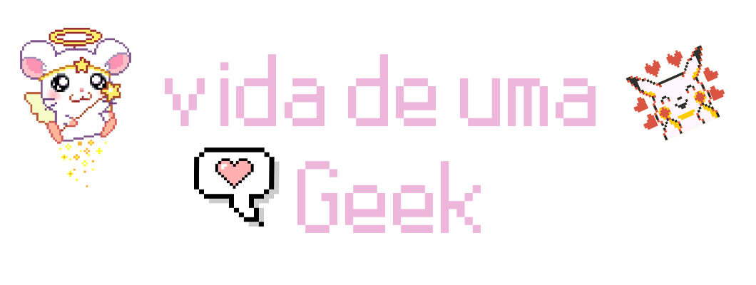 Vida de uma Geek