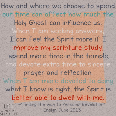 How and where we choose to spend our time can affect how much the Holy Ghost can influence us. When I am seeking answers, I can feel the Spirit more if I improve my scripture study, spend more time in the temple, and devote extra time to sincere prayer and reflection. When I am more devoted to doing what I know is right, the Spirit is better able to dwell with me.