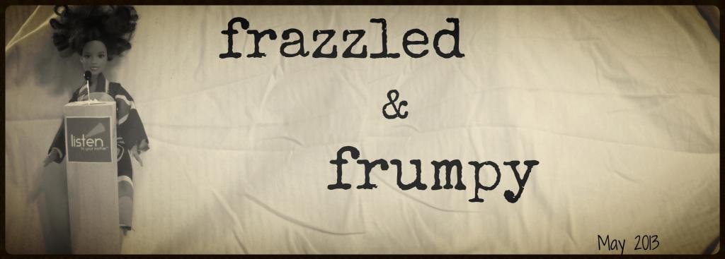 frazzled &amp; frumpy