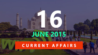 Current Affairs 16 June 2015