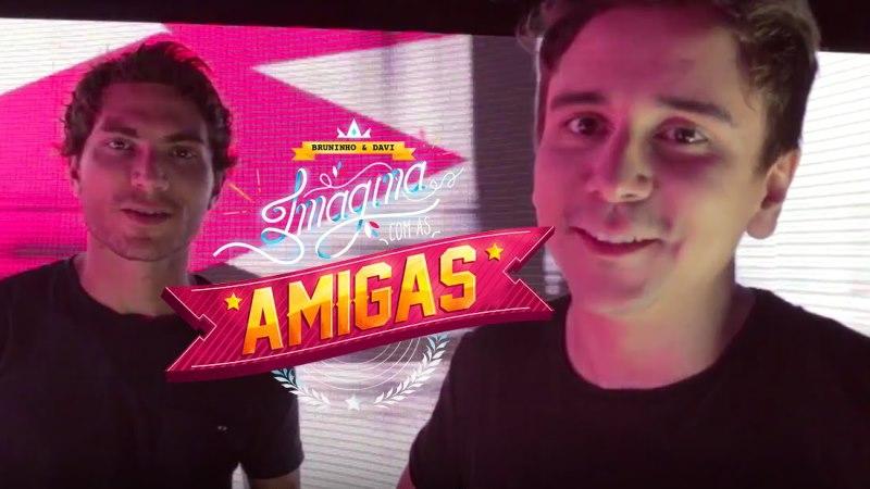 Bruninho e Davi - Imagina Com as Amigas