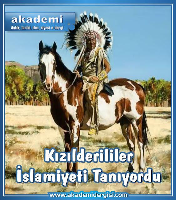 Kızılderililer çok medeni insanlardı ve İslam'ı tanıyorlardı