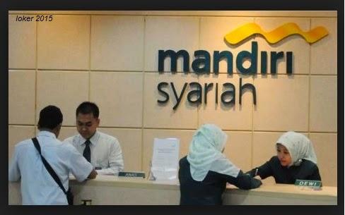 Loker Bank 2015, Peluang kerja Syariah mandiri, Lowongan Bank terbaru