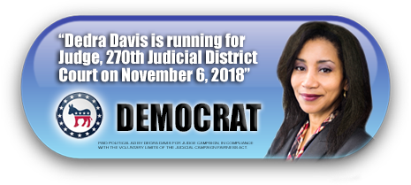 DEDRA DAVIS IS ASKING FOR YOUR VOTE ON TUESDAY, NOVEMBER 6, 2018 IN HARRIS COUNTY, TEXAS