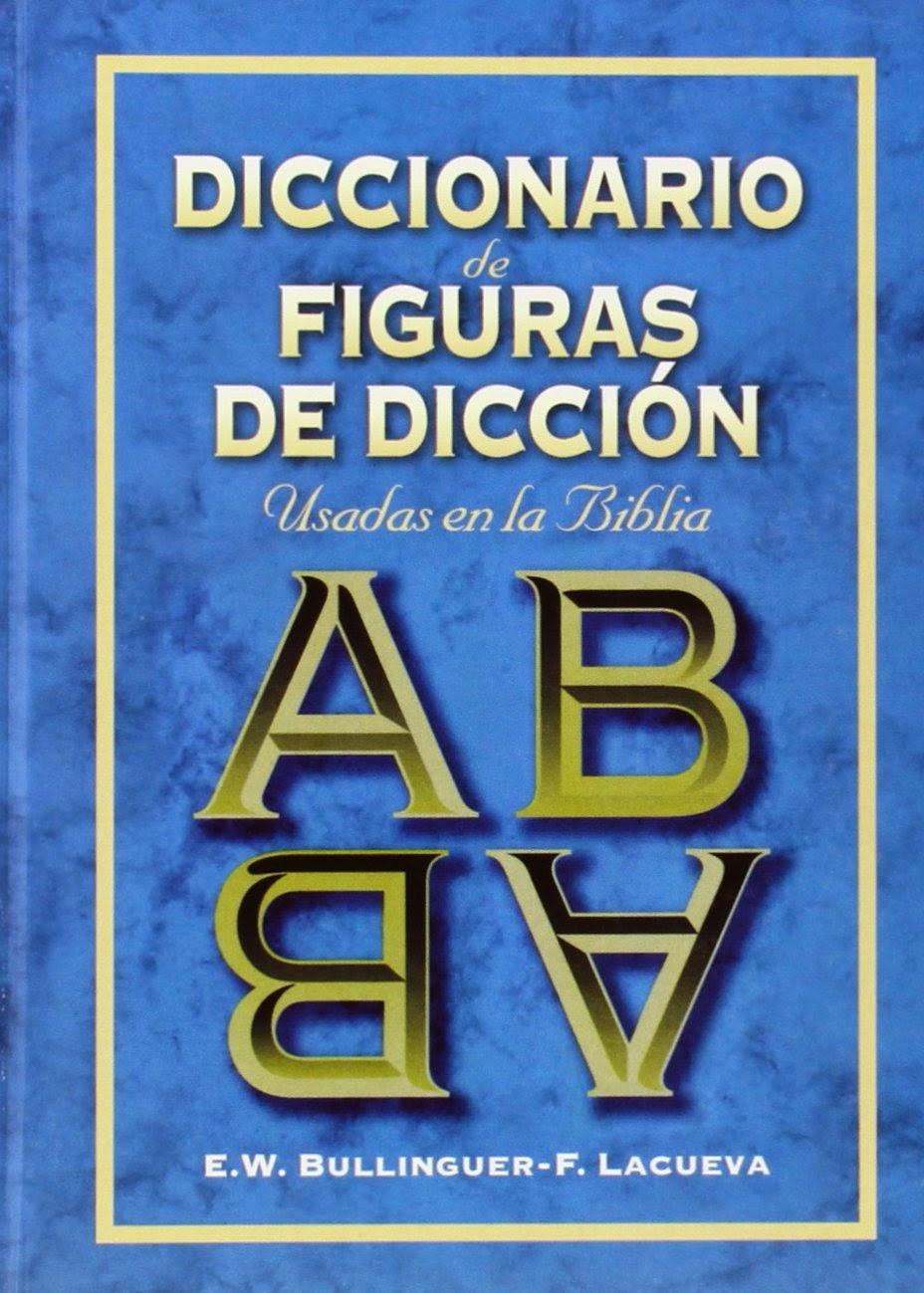 E. W. Bullinger y F. Lacueva-Diccionario De Figuras De Dicción Usadas En La Biblia-
