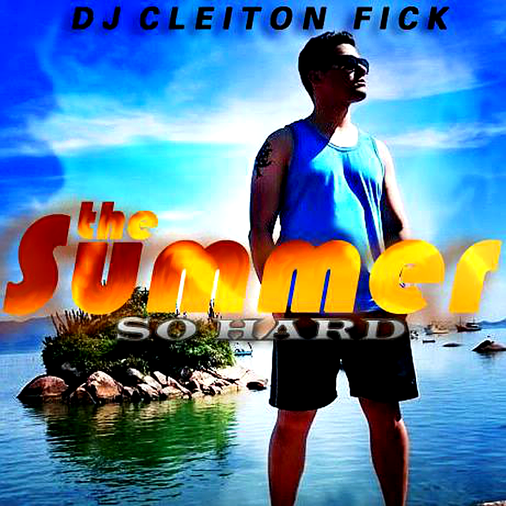 DJ Cleiton Fick - THE SUMMER So Hard 2k15