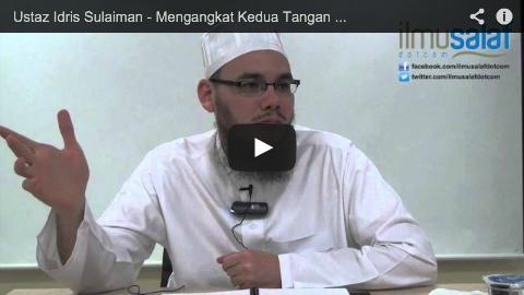 Ustaz Idris Sulaiman – Mengangkat Kedua Tangan dalam Takbir Solat & Hikmahnya