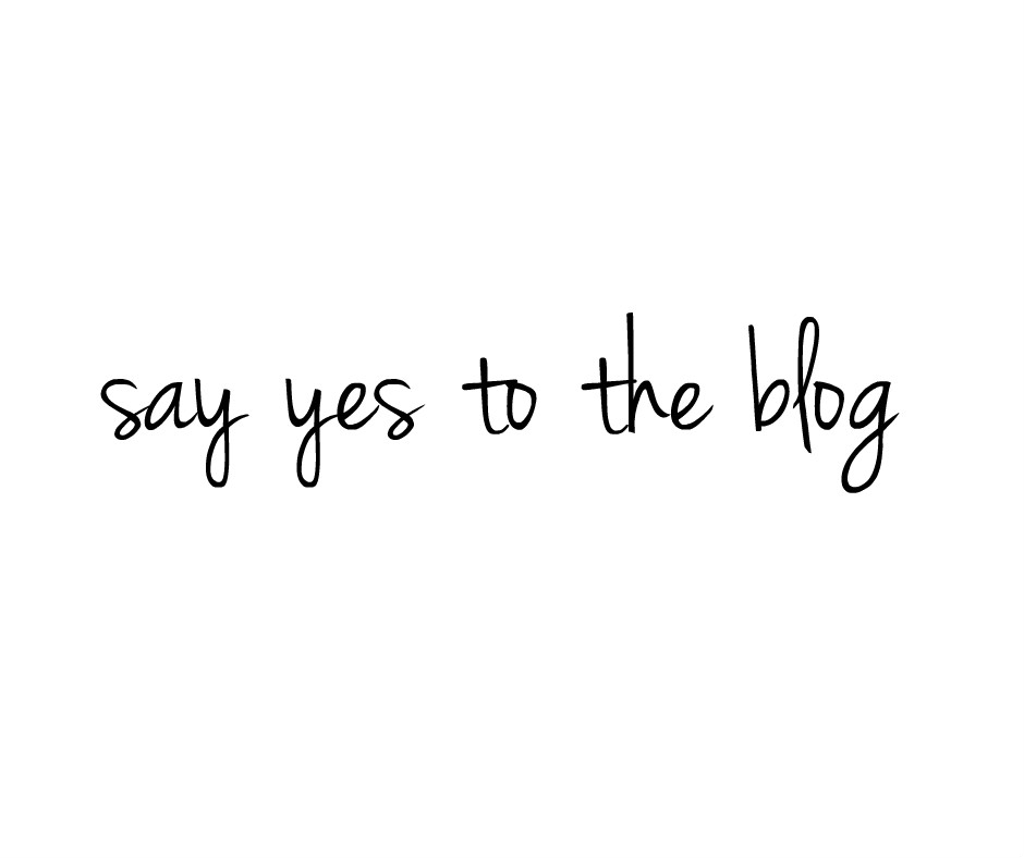 Say yes to the blog