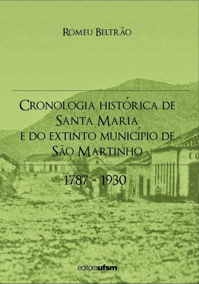 Cronologia Histórica de Santa Maria e Extinto município de São Martinho