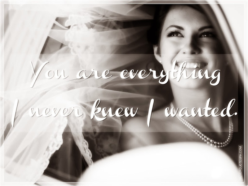 You Are Everything I Never Knew I Wanted, Picture Quotes, Love Quotes, Sad Quotes, Sweet Quotes, Birthday Quotes, Friendship Quotes, Inspirational Quotes, Tagalog Quotes