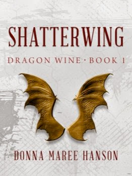 Science Fantasy Review of Shatterwing (Dragon Wine 1) by Donna Maree Hanson