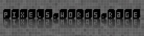 Pixels & Words & Rage