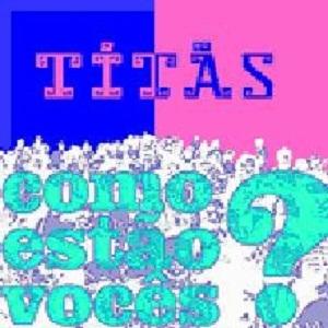 Tit�s - Como Est�o Voc�s - Ao Vivo