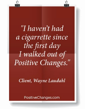"""I haven't had a cigarette since the first day I walked out of Positive Changes.""  Wayne Laudahl"