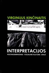 V. Kininaitis. Interpretacijos. Postmodernizmas. Vizualin kultra. Dail. 2001